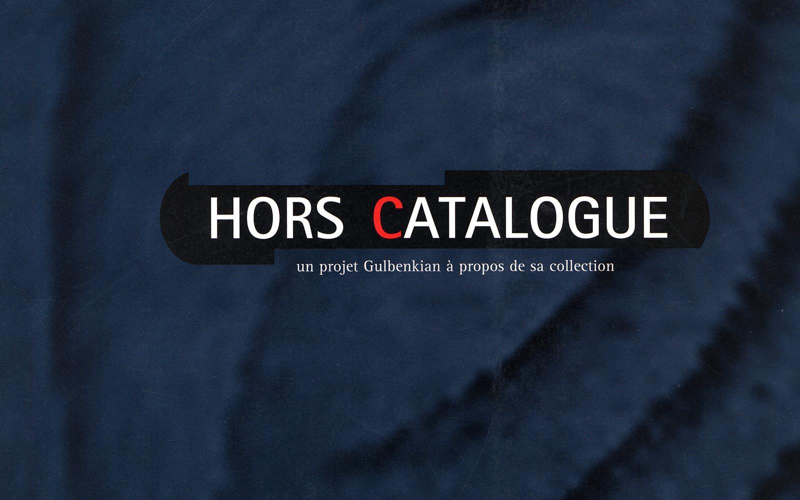 Hors Catalogue. Un Projet Gulbenkian à propos de sa Collection