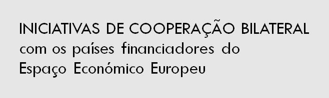 Iniciativas de cooperação bilateral com os países financiadores do Espaço Económico Europeu