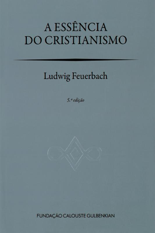 A ESSÊNCIA DO CRISTIANISMO / Ludwig Feuerbach