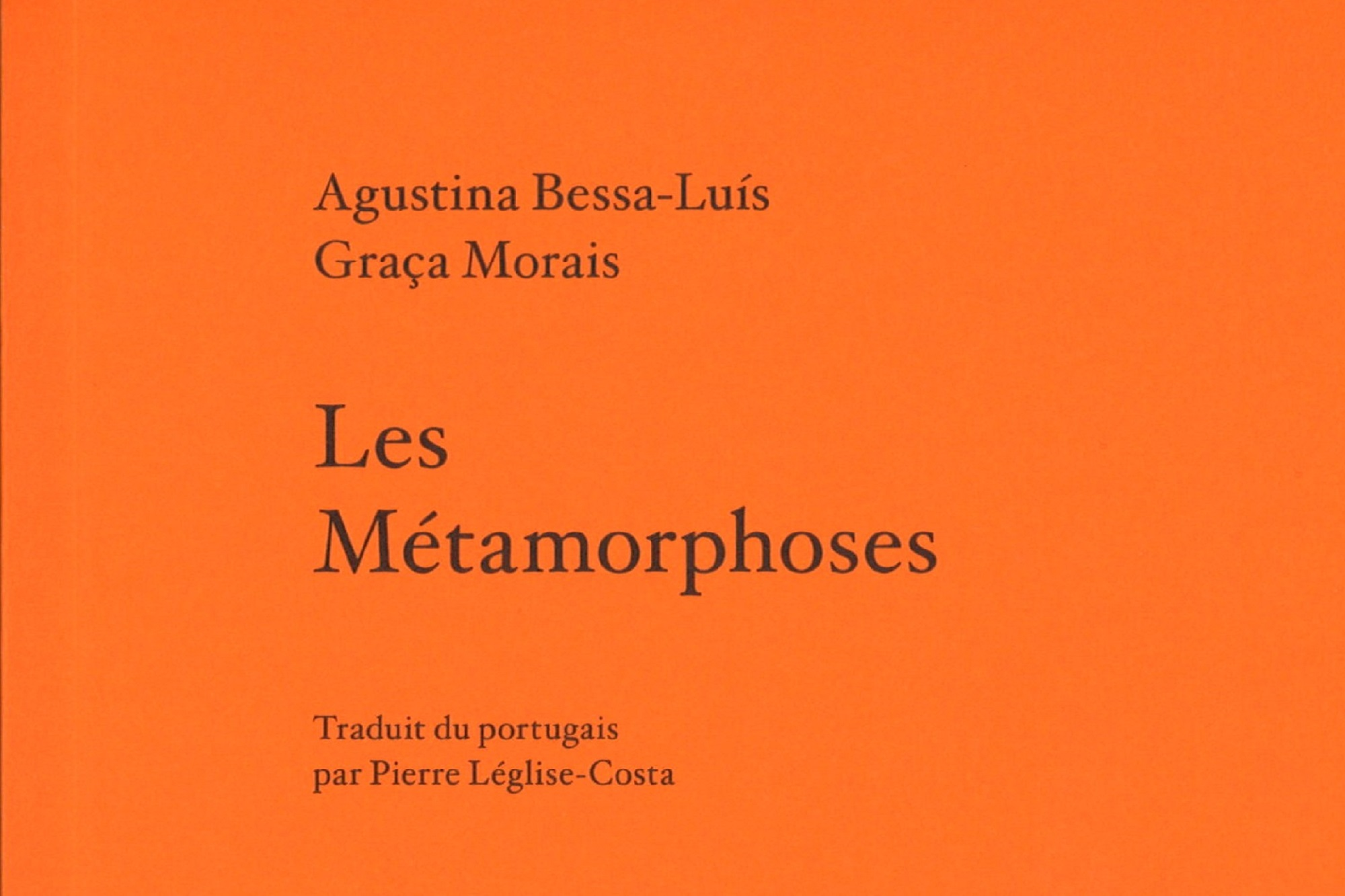 Les métamorphoes - Agustina Bessa-Luís et Graça Morais; traduit du portugais par Pierre Léglise-Costa