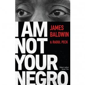 Présentation du livre I AM NOT YOUR NEGRO de James Baldwin et Raoul Peck