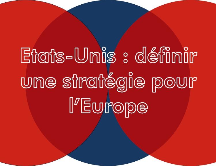 Etats-Unis : définir une stratégie pour l'Europe